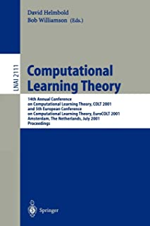 Computational Learning Theory: 14th Annual Conference on Computational Learning Theory, COLT 2001 and 5th European Conference on Computational ... (Lecture Notes in Computer Science)