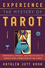 Experience the Mystery of Tarot: Ceremonies, Spreads, and Meditations to Deepen Your Connection to the Cards