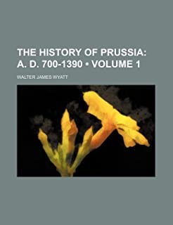 The History of Prussia (Volume 1); A. D. 700-1390
