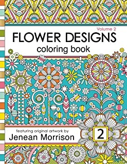 Flower Designs Coloring Book: An Adult Coloring Book for Stress-Relief, Relaxation, Meditation and Creativity (Volume 2) (...
