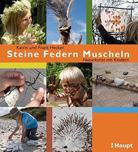 Steine, Federn, Muscheln: Naturkunst mit Kindern