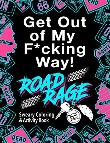Road Rage: Sweary Coloring & Activity Book: Relieve stress caused by the drivers who ruin your daily commute. Your license to chill out!