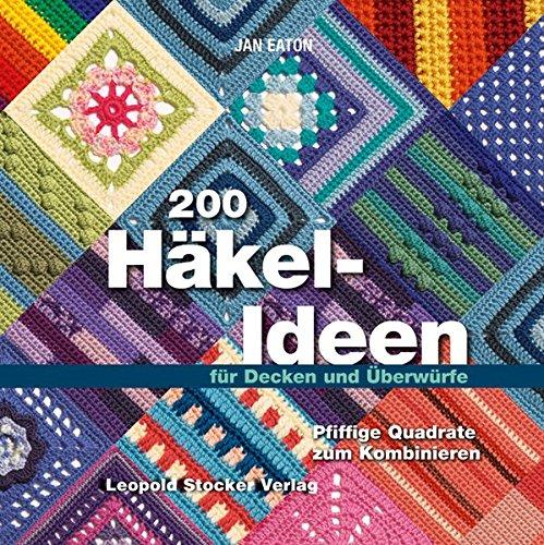 200 Häkel-Ideen für Decken und Überwürfe: Pfiffige Quadrate zum Kombinieren