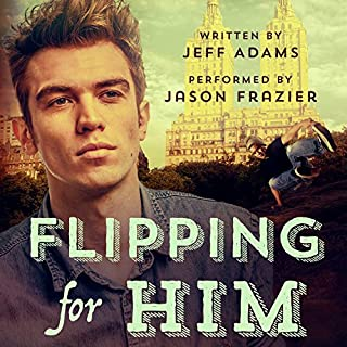 Flipping for Him                   By:                                                                                                                                 Jeff Adams                               Narrated by:                                                                                                                                 Jason Frazier                      Length: 3 hrs and 12 mins     30 ratings     Overall 4.1