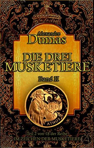 Die drei Musketiere. Band II: Historischer Roman in vier Bänden (Im Zeichen der Musketiere 2)