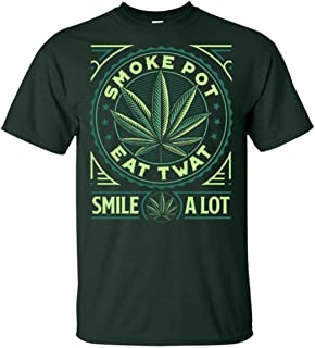 Smoke Pot Eat Twat Smile A Lot Canna-bis T-Shirt