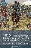 1815 - Die Befreiungskriege und das Ende des Napoleonischen Zeitalters: Vorgeschichte, Verlauf, Folgen - Jan Ganschow