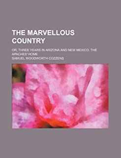 The Marvellous Country; Or, Three Years in Arizona and New Mexico, the Apaches' Home