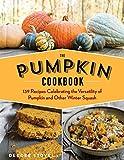 The Pumpkin Cookbook, 2nd Edition: 139 Recipes Celebrating the Versatility of Pumpkin