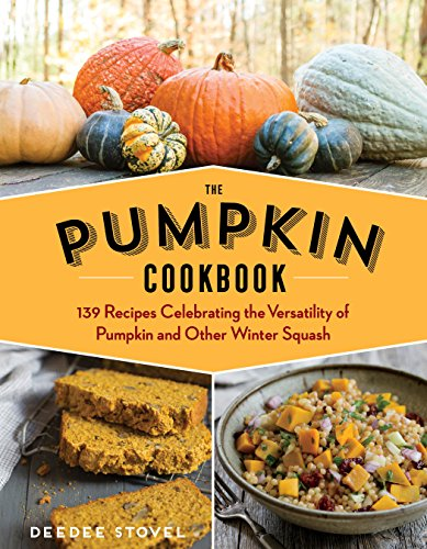 The Pumpkin Cookbook, 2nd Edition: 139 Recipes Celebrating the Versatility of Pumpkin and Other Winter Squash by [DeeDee Stovel]