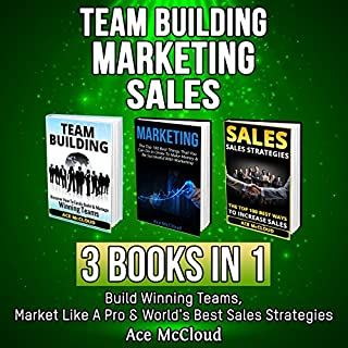 Team Building: Marketing: Sales: 3 Books in 1     Build Winning Teams, Market Like a Pro & World's Best Sales Strategies              By:                                                                                                                                 Ace McCloud                               Narrated by:                                                                                                                                 Joshua Mackey                      Length: 4 hrs and 18 mins     2 ratings     Overall 5.0