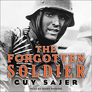 The Forgotten Soldier                   Written by:                                                                                                                                 Guy Sajer                               Narrated by:                                                                                                                                 Derek Perkins                      Length: 21 hrs and 48 mins     50 ratings     Overall 4.7