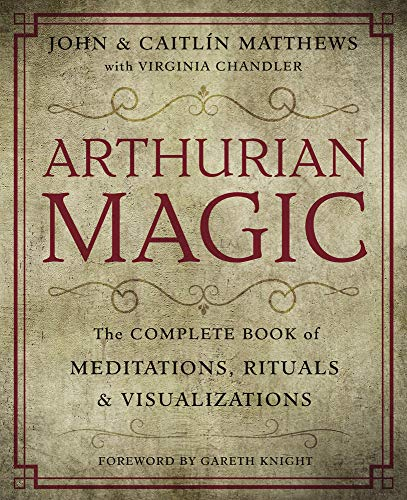 Arthurian Magic: A Practical Guide to the Wisdom of Camelot