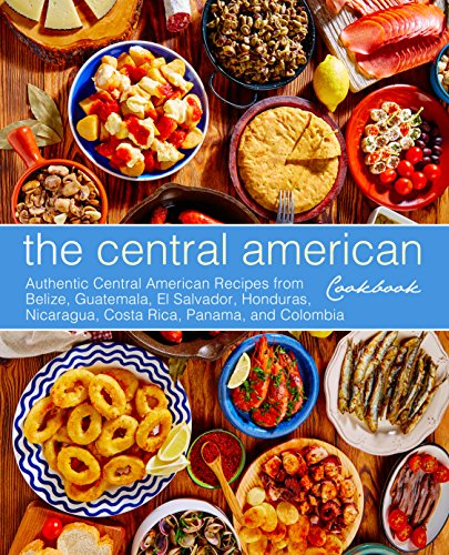 The Central American Cookbook: Authentic Central American Recipes from Belize, Guatemala, El Salvador, Honduras, Nicaragua, Costa Rica, Panama, and Colombia (2nd Edition) by [BookSumo Press]