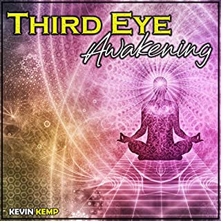 Third Eye Awakening: Open Your Third Eye Chakra and Enhance Your Psychic Abilities, Mind Power, Self Healing, Psychic Awareness, Intuition and Higher Consciousness with This Self Help Guide cover art