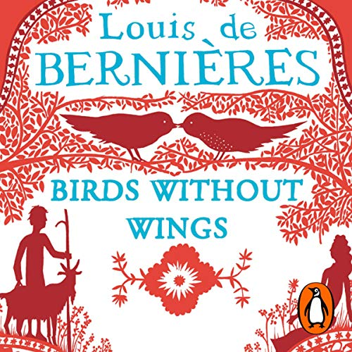 Birds Without Wings                   By:                                                                                                                                 Louis De Bernieres                               Narrated by:                                                                                                                                 Hugh Bonneville                      Length: 5 hrs and 25 mins     12 ratings     Overall 3.9