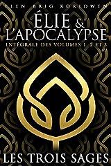LES TROIS SAGES: Premier Triskel (Intégrale des volumes 1, 2 et 3) (ÉLIE ET L'APOCALYPSE) Format Kindle