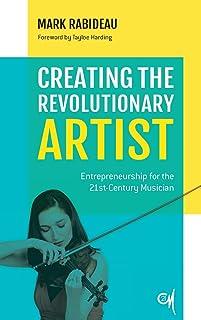 Creating the Revolutionary Artist: Entrepreneurship for the 21st-Century Musician