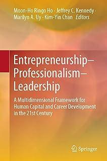Entrepreneurship–Professionalism–Leadership: A Multidimensional Framework for Human Capital and Career Development in the 21st Century (English Edition)