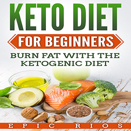 Keto Diet for Beginners: Burn Fat with the Ketogenic Diet audiobook cover art