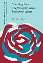 Speaking Back: The free speech versus hate speech debate (Discourse Approaches to Politics, Society and Culture)