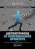 Autohypnose et performance sportive - Manuel pratique d'entraînement mental pour le sportif - Format Kindle - 9782757602119 - 12,99 €