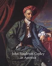 John Singleton Copley in America by Rebora, Carrie, Staiti, Paul, Hirshler, Erica E., Stebbins, (2013) Paperback