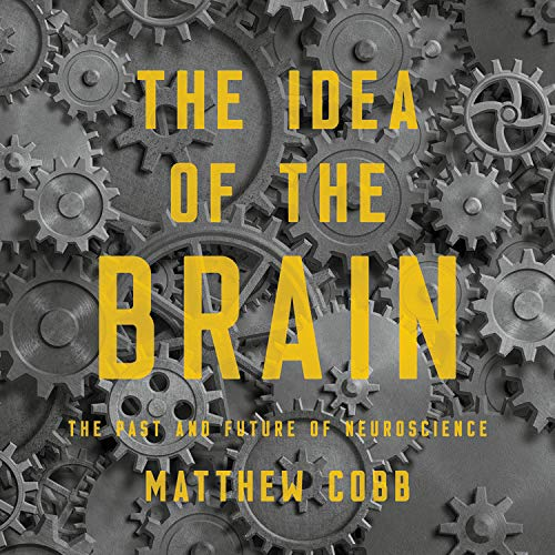 The Idea of the Brain Audiobook By Matthew Cobb cover art