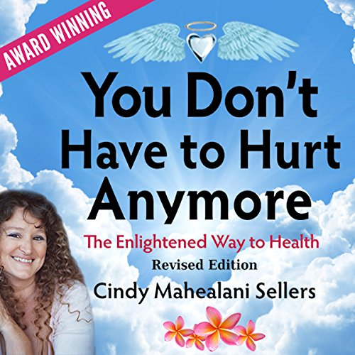 You Don't Have to Hurt Anymore: The Enlightened Way to Health audiobook cover art