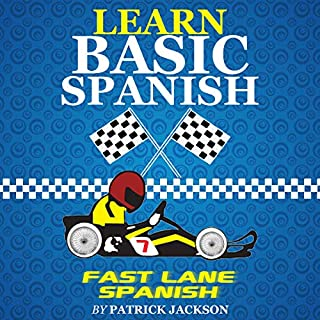 Learn Basic Spanish with Fast Lane Spanish     Get in the Learning Spanish Fast Lane              By:                                                                                                                                 Patrick Jackson                               Narrated by:                                                                                                                                 Juan Martinez,                                                                                        Jose Rivera,                                                                                        Sandra Gomez                      Length: 3 hrs and 55 mins     2 ratings     Overall 4.5