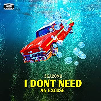I Don't Need an Excuse