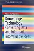 Knowledge Technology: Converting Data and Information into Valuable Ideas