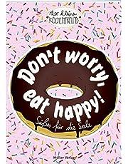 Don't worry, eat happy!: Süßes für die Seele