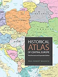 Historical Atlas of Central Europe: Third Revised and Expanded Edition