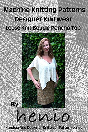 Machine Knitting Pattern: Designer Knitwear: Poncho (henio Handcrafted Designer Knitwear Single Pattern Series Book 1) (English Edition)
