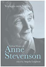 Voyages over Voices: Critical Essays on Anne Stevenson (Liverpool English Texts and Studies)
