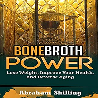 Bone Broth Power: Lose Weight, Improve Your Health, and Reverse Aging audiobook cover art