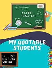 My Quotable Students: A Notebook/Journal for Teacher to Collect and Record Witty and Unforgettable Quotes, Funny and Hilar...