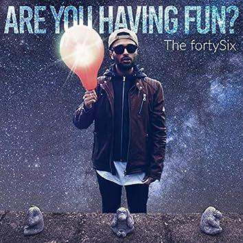 Are You Having Fun?