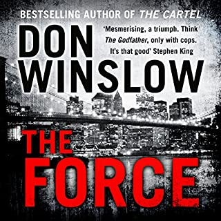 The Force                   By:                                                                                                                                 Don Winslow                               Narrated by:                                                                                                                                 Dion Graham                      Length: 13 hrs and 26 mins     192 ratings     Overall 4.5