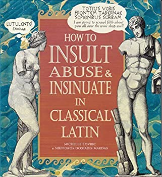 Hardcover How to Insult, Abuse & Insinuate in Classical Latin Book