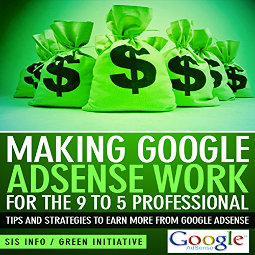 Making Google AdSense Work for the 9 to 5 Professional  By  cover art