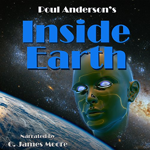 Inside Earth                   By:                                                                                                                                 Poul Anderson                               Narrated by:                                                                                                                                 C James Moore                      Length: 2 hrs and 10 mins     Not rated yet     Overall 0.0