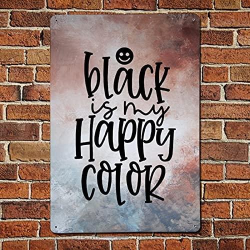 43LenaJon Black Is My Happy Color, Schwarz, Black Lover, Damen-Grafik, Lieblingsfarbe Schwarz, Damen Metallschild, Retro Rustikale Bar Männer Höhle Garten Wandkunst, Festival Party 30,5 x 45,7 cm
