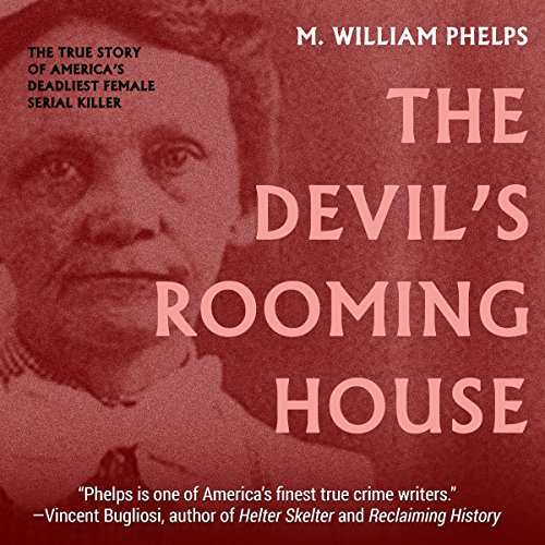 The Devil's Rooming House     The True Story of America's Deadliest Female Serial Killer              De :                                                                                                                                 M. William Phelps                               Lu par :                                                                                                                                 Eddie Frierson                      Durée : 9 h et 51 min     Pas de notations     Global 0,0