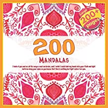 200 Mandalas I look at you and see all the ways a soul can bruise, and I wish I could sink my hands into your flesh and light lanterns along your ... there's nothing but light when I see you.