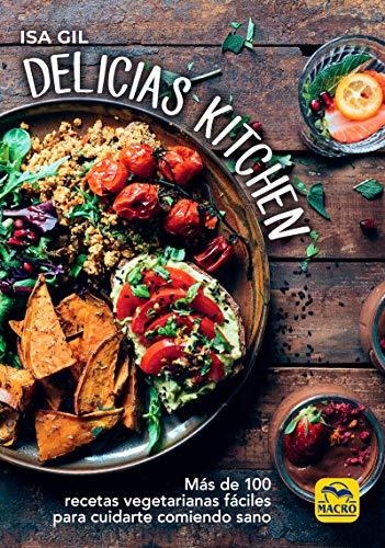 Delicias Kitchen: Más de 100 recetas vegetarianas fáciles para cuidarte comiendo sano (Cocinar Naturalmente)