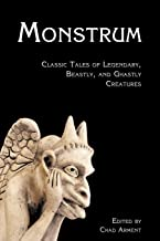 Monstrum: Classic Tales of Legendary, Beastly, and Ghastly Creatures