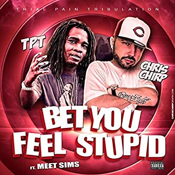 Bet You Feel Stupid (feat. Chris Chirp & Meet Sims)