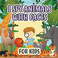 I Spy Animals with Facts for Kids: Activity Book For Kids / Picture Game A-Z / Guessing for Kids / With Facts